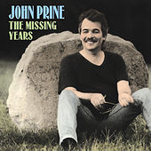 The Missing Years (Bonus Track Version) by John Prine