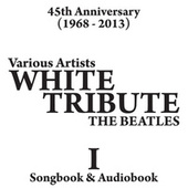 White Album Tribute (Part One) 45th Anniversary [1968 - 2013] - Songbook & Audiobook by Various Artists