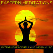 Eastern Meditations: Over 6 Hours of Relaxing Indian Music by Various Artists