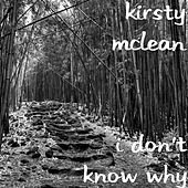 I Don't Know Why by Kirsty McLean