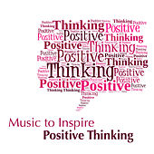Music to Inspire Positive Thinking by Various Artists