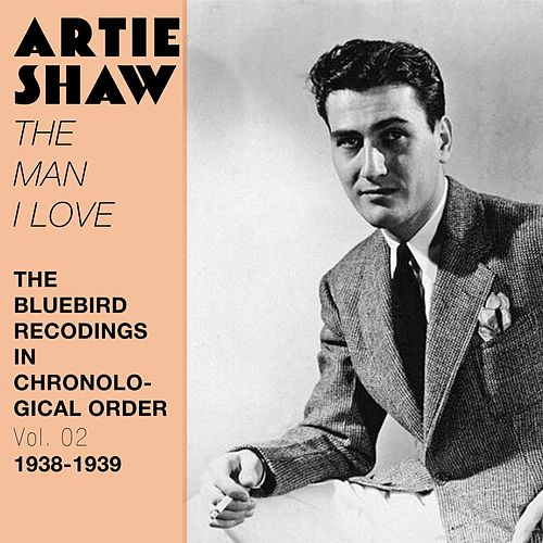 The Man I Love (The Bluebird Recordings in Chronological Order, Vol. 2 - 1938 - 1939) by Artie Shaw
