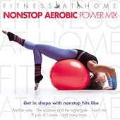 Fitness At Home:Nonstop Aerobic Power Mix by Various Artists