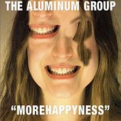 Morehappyness by Aluminum Group