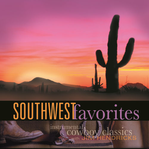 Southwest Favorites: Instrumental Cowboy Classics by Jim Hendricks