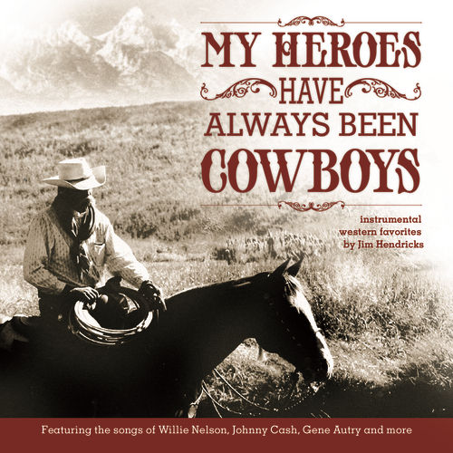 My Heroes Have Always Been Cowboys: Instrumental Western Favorites by Jim Hendricks