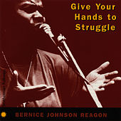 Give Your Hands to Struggle by Bernice Johnson Reagon
