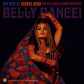 Belly Dance!: The Best of George Abdo and His Flames of Araby Orchestra by George Abdo