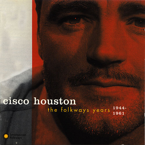 The Folkways Years, 1944-1961 by Cisco Houston