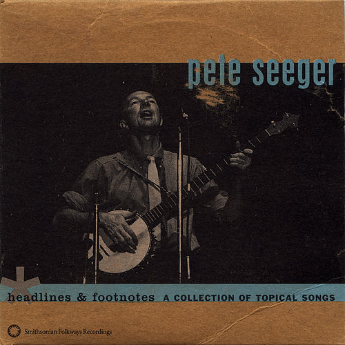 Headlines and Footnotes: A Collection of Topical Songs by Pete Seeger