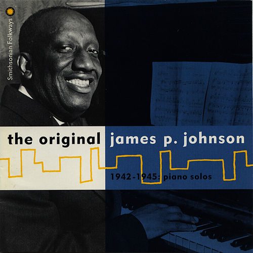 The Original James P. Johnson: 1942-1945, Piano Solos by James P. Johnson