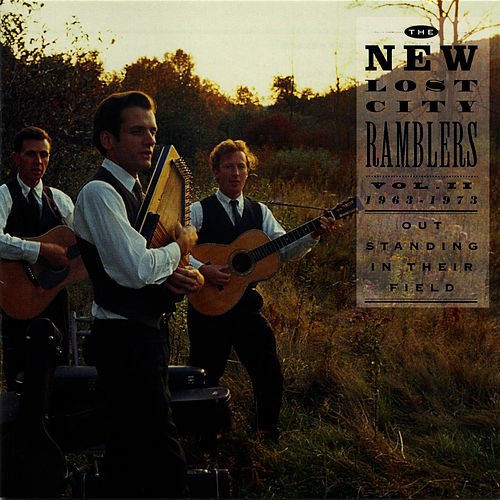 Out Standing in Their Field: The New Lost City Ramblers, Vol . 2, 1963-1973 by The New Lost City Ramblers