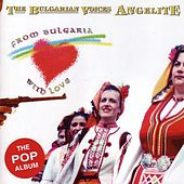 From Bulgaria With Love by The Bulgarian Voices - Angelite