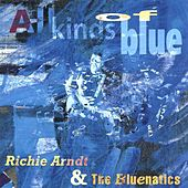 All Kinds Of Blue by Richie Arndt & The Bluenatics