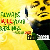 Always Kill Your Darlings by Frank Goosen