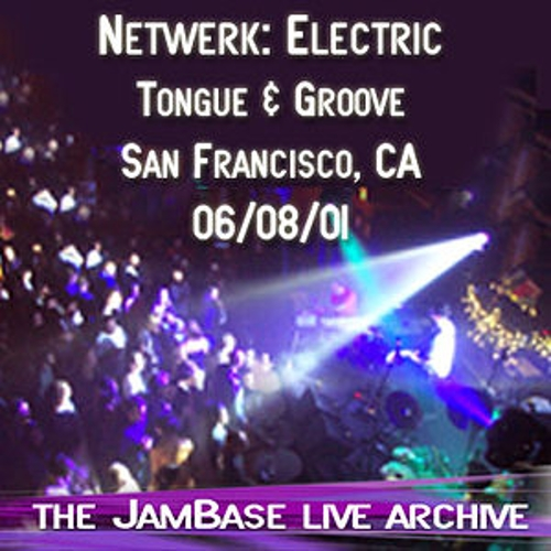 06-08-01 - Tongue and Groove - San Francisco, CA by Netwerk: Electric