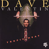 Tropic Heat by Dave Valentin