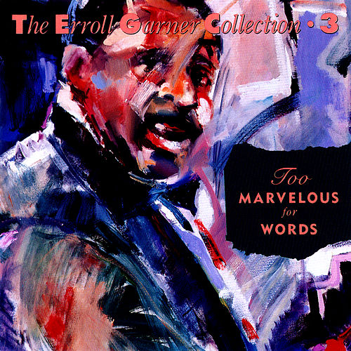Too Marvelous For Words - The Erroll Garner Collection by Erroll Garner