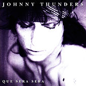 Que Sera Sera by Johnny Thunders