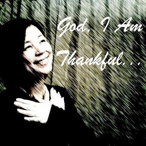 God, I Am Truly Thankful... by Huiya Chen