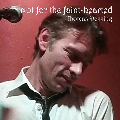 Not for the Faint-Hearted by Thomas Dessing