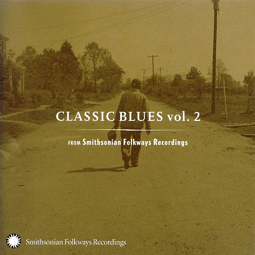 Classic Blues From Smithsonian Folkways, Vol. 2 by Various Artists