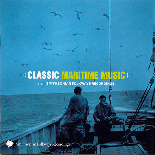 Classic Maritime Music From Smithsonian Folkways by Various Artists