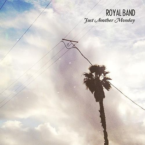 Just Another Monday by The Royal Band