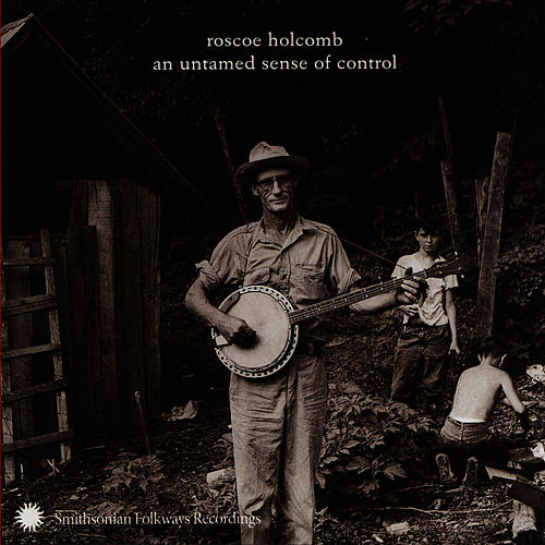 An Untamed Sense of Control by Roscoe Holcomb