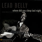 Where Did You Sleep Last Night: Lead Belly Legacy, Vol. 1 by Leadbelly