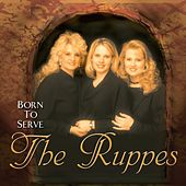 Born To Serve by The Ruppes