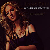 Why Should I Believe You - The Remixes by Jenna Drey