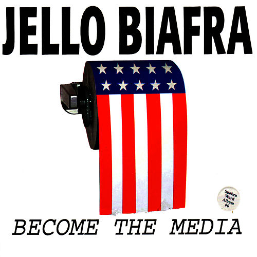 Become The Media by Jello Biafra
