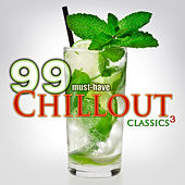 99 Must-Have Chillout Classics 3 by Various Artists