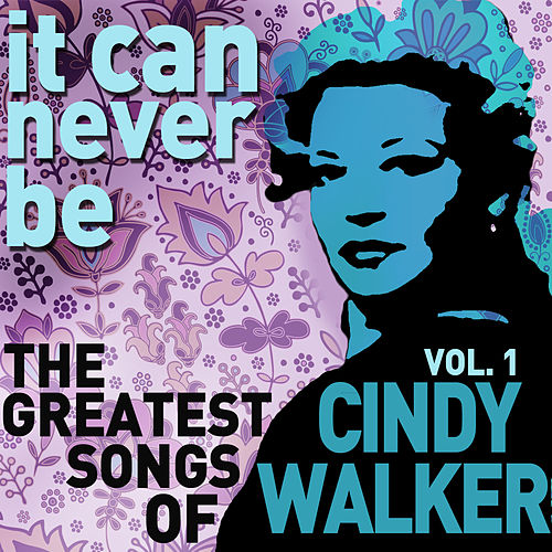It Can Never Be: The Greatest Songs of Cindy Walker - Live on the Radio Vol. 1 by Cindy Walker