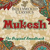 Bollywood Classics - Mukesh (The Original Soundtrack) by Mukesh