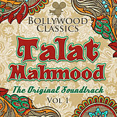 Bollywood Classics - Talat Mahmood, Vol. 1 (The Original Soundtrack) by Talat Mahmood