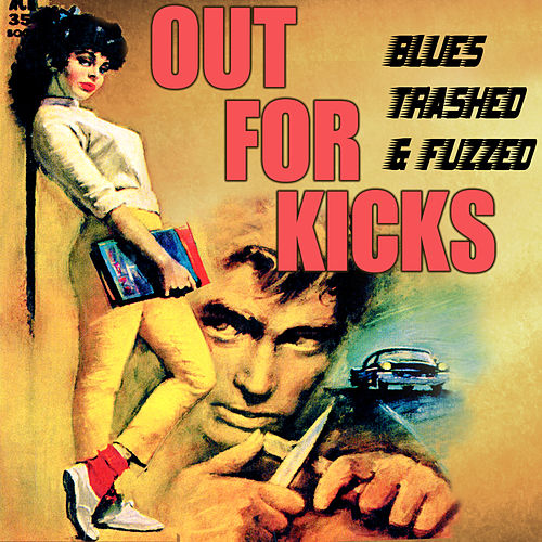 Out for Kicks - Blues Trashed & Fuzzed by Various Artists