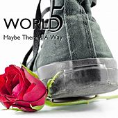 Maybe There's a Way - Single by World5