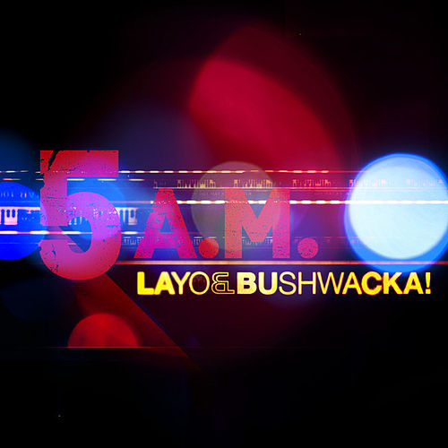 5am by Layo & Bushwacka!