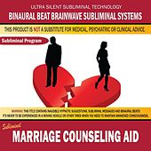 Marriage Counseling Aid by Binaural Beat Brainwave Subliminal Systems