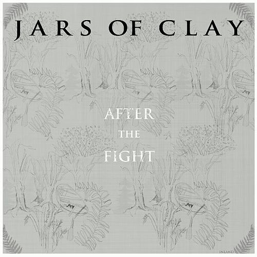 After the Fight by Jars of Clay