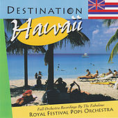 Destination Hawaii by Royal Festival Pops Orchestra