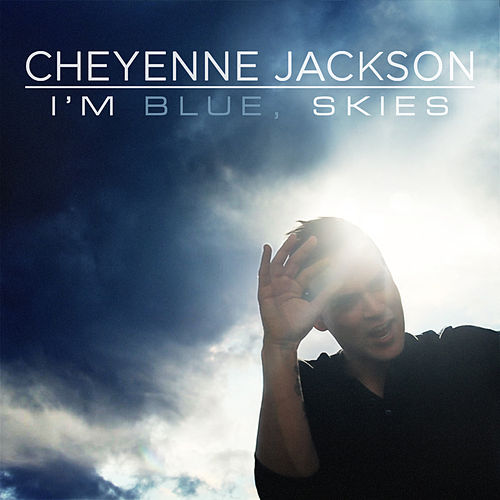 I'm Blue, Skies by Cheyenne Jackson