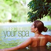Music for Your Spa - Best Selected Tracks for a Complete Relaxation Experience by Various Artists