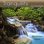 Tranquility (Meditation Music for Tranquility) by Dr. Harry Henshaw