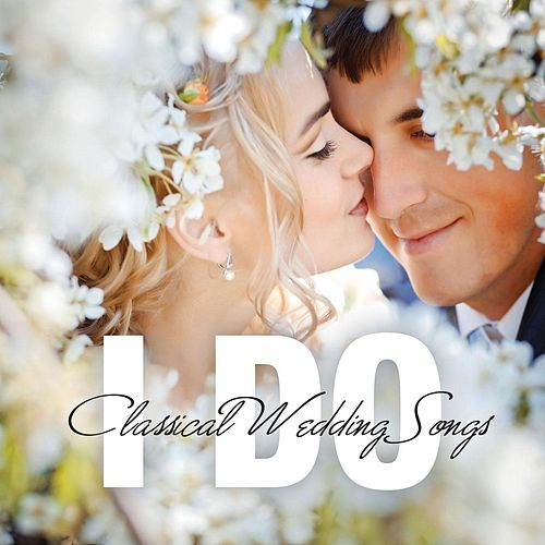 I Do: Classical Wedding Songs by Various Artists