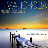Mysterious Ways...a Mystical Chillout Journey by Mahoroba