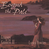 Beyond The Pale: Legends Of The Goddess II by Laura Powers
