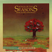 Songs Of The Seasons - Shubha Mudgal - Volume 4 by Shubha Mudgal